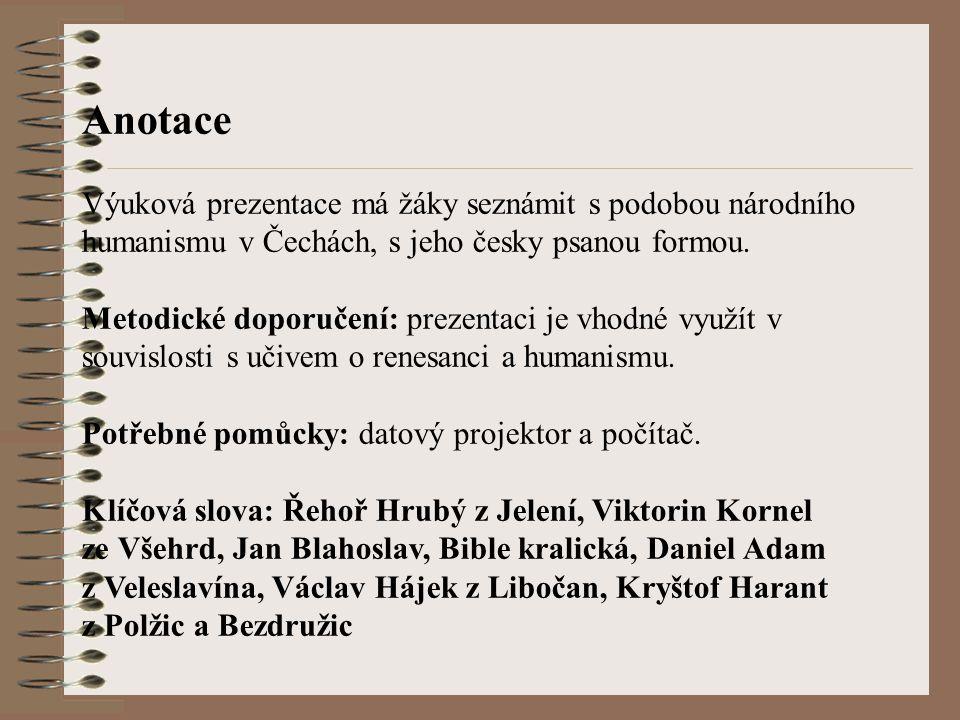 Anotace Výuková prezentace má žáky seznámit s podobou národního humanismu v Čechách, s jeho česky psanou formou.