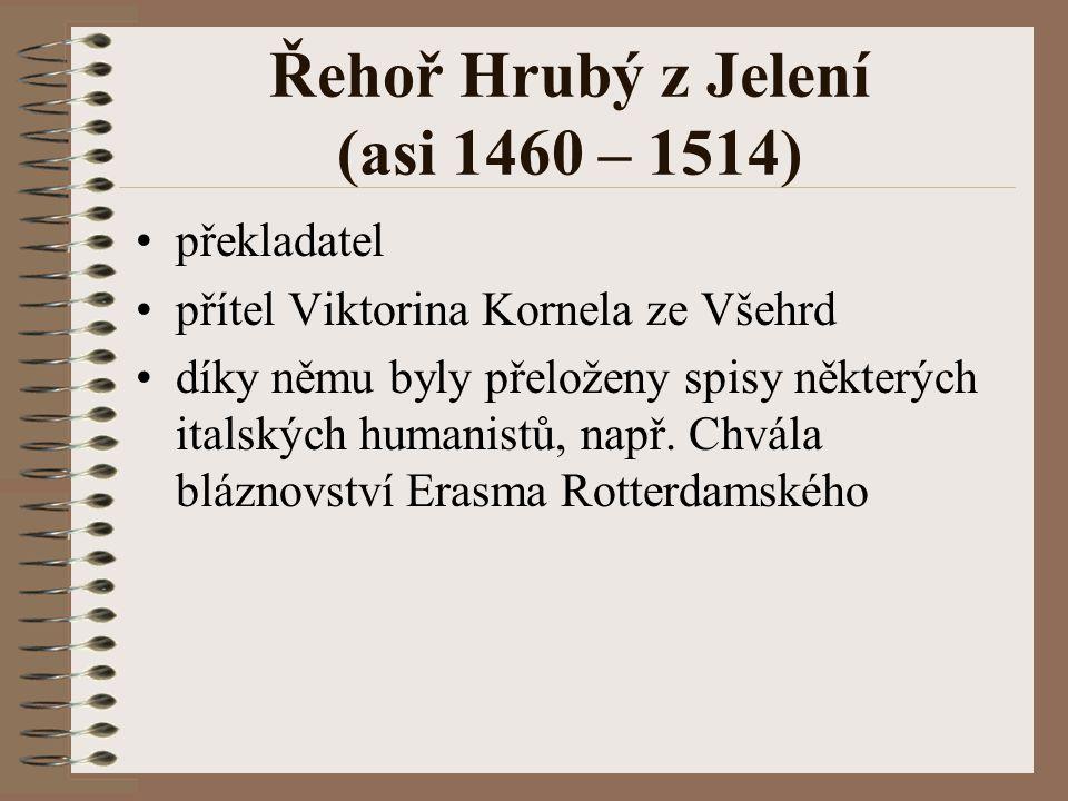 Řehoř Hrubý z Jelení (asi 1460 – 1514) překladatel přítel Viktorina Kornela ze Všehrd díky němu byly přeloženy spisy některých italských humanistů, na