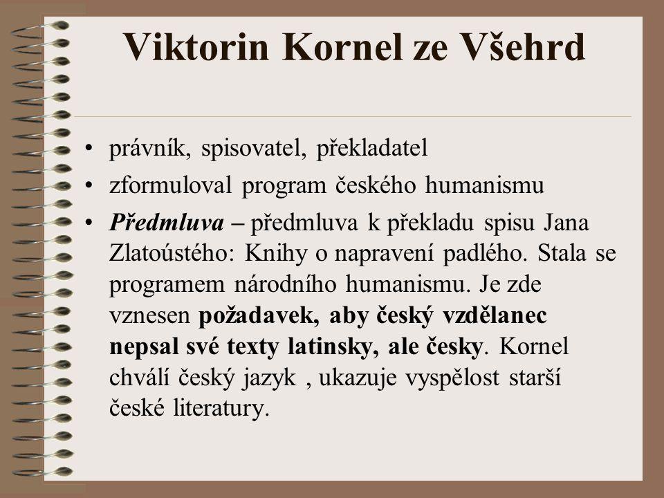 Viktorin Kornel ze Všehrd O právech, súdiech i dskách země české knihy devatery (zkráceně Knihy devatery) - právnický spis, ohrazuje se proti výhodám šlechty na úkor měst.