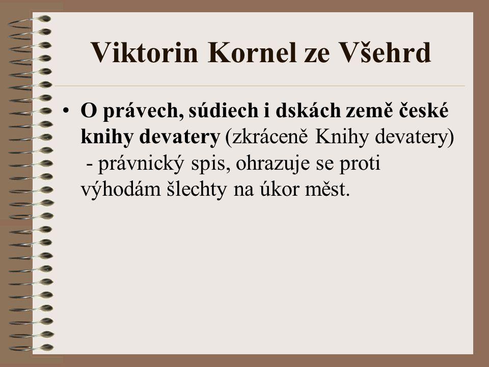 Viktorin Kornel ze Všehrd O právech, súdiech i dskách země české knihy devatery (zkráceně Knihy devatery) - právnický spis, ohrazuje se proti výhodám
