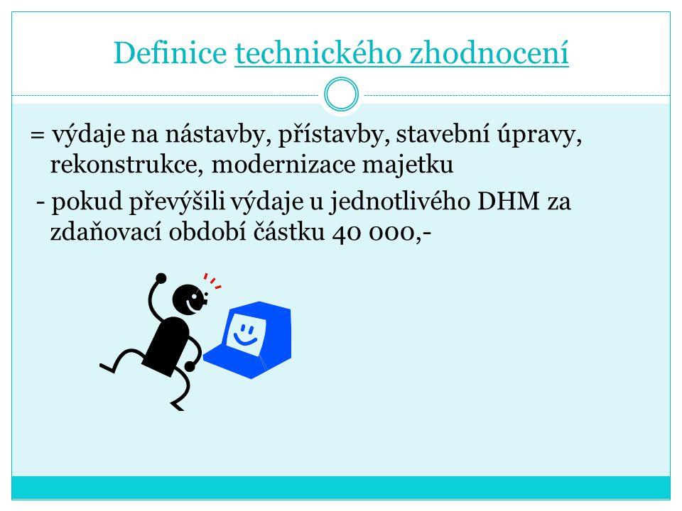 Technické zhodnocení DLHM = nad 40 000 Kč DLNM = nad 40 000 Kč - technické zhodnocení nelze zahrnout do nákladů jednorázově, je nutné o jeho hodnotu zvýšit PC příslušného majetku, a to v tom zdaňovacím období, kdy je tech.