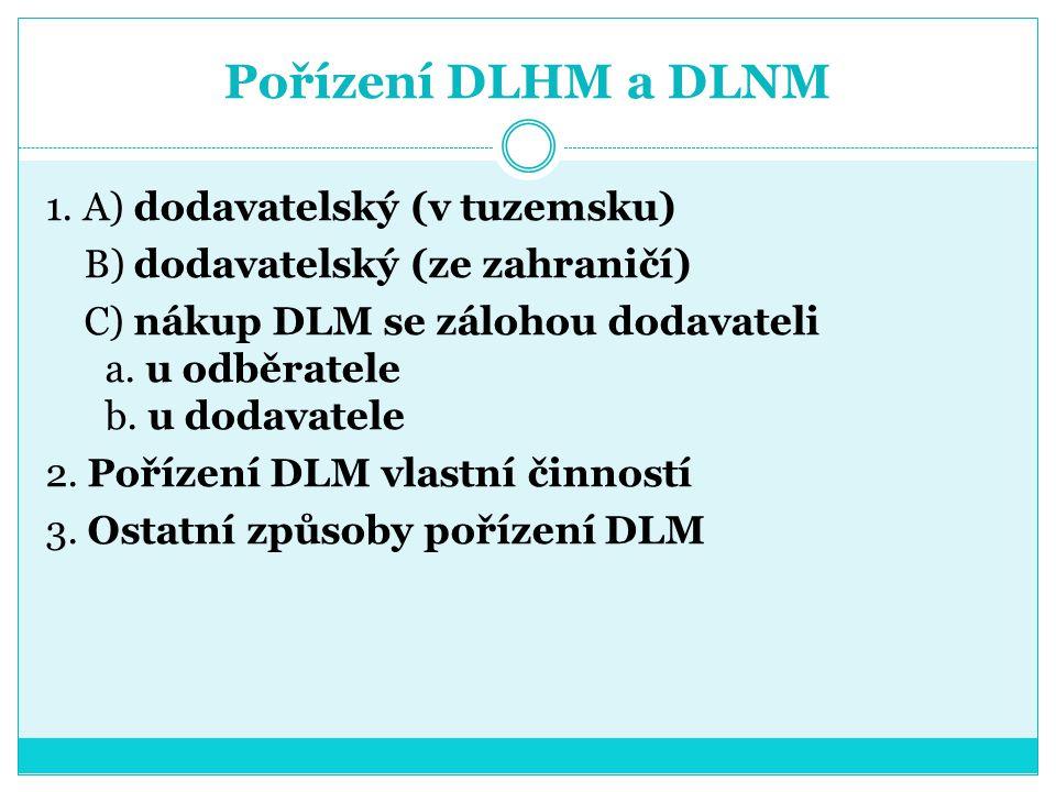 Pořízení DLHM a DLNM 1. A) dodavatelský (v tuzemsku) B) dodavatelský (ze zahraničí) C) nákup DLM se zálohou dodavateli a. u odběratele b. u dodavatele