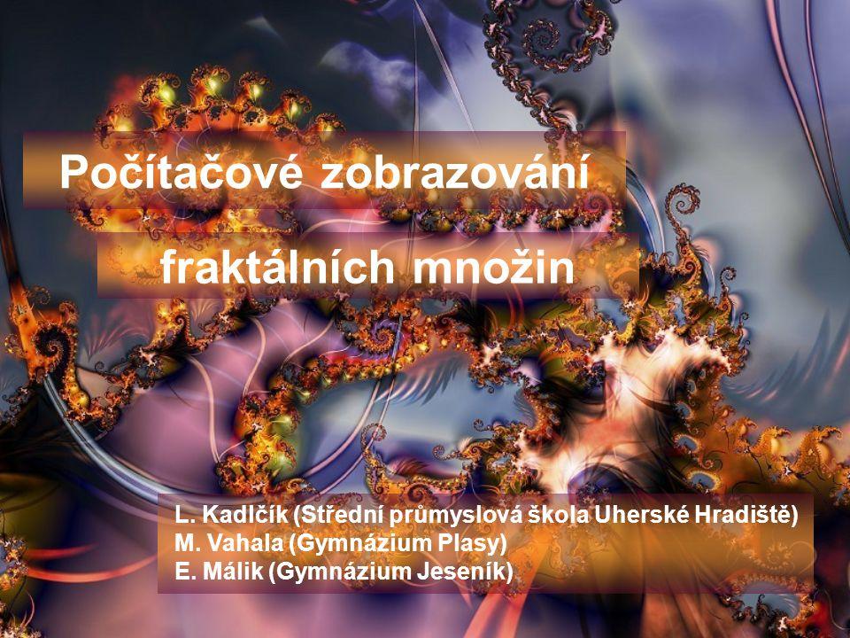 Počítačové zobrazování fraktálních množin L.Kadlčík (Střední průmyslová škola Uherské Hradiště) M.