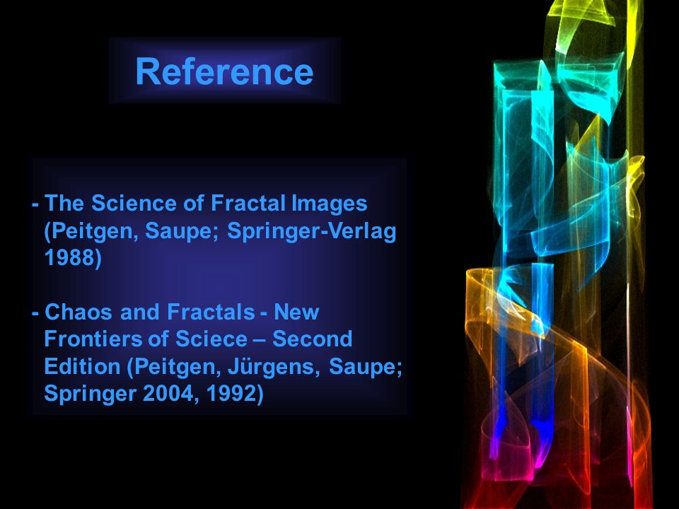 Reference - The Science of Fractal Images (Peitgen, Saupe; Springer-Verlag 1988) - Chaos and Fractals - New Frontiers of Sciece – Second Edition (Peit