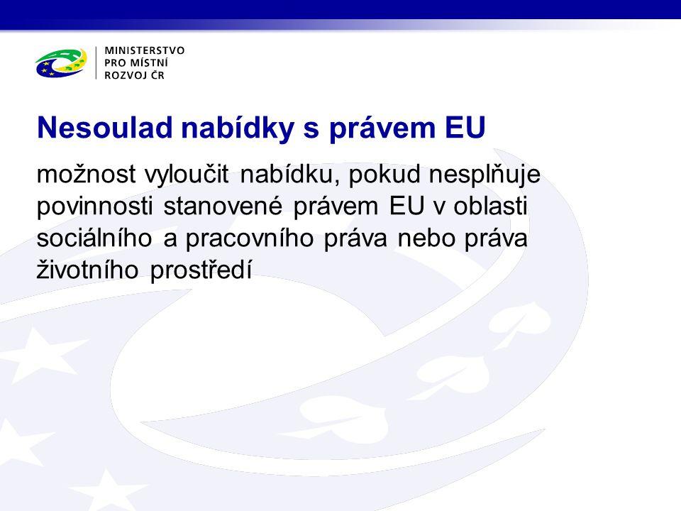 možnost vyloučit nabídku, pokud nesplňuje povinnosti stanovené právem EU v oblasti sociálního a pracovního práva nebo práva životního prostředí Nesoulad nabídky s právem EU