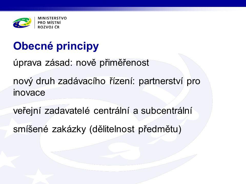 úprava zásad: nově přiměřenost nový druh zadávacího řízení: partnerství pro inovace veřejní zadavatelé centrální a subcentrální smíšené zakázky (dělitelnost předmětu) Obecné principy