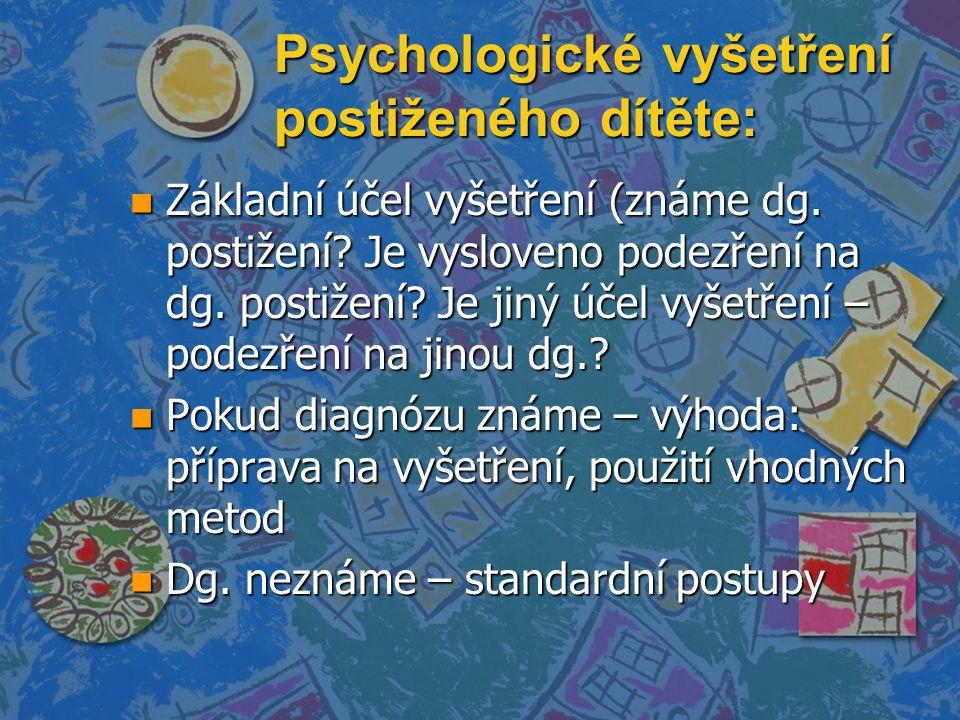 Psychologické vyšetření postiženého dítěte: n Základní účel vyšetření (známe dg.