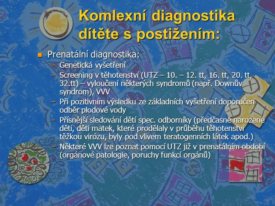 Komlexní diagnostika dítěte s postižením: n Prenatální diagnostika: –Genetická vyšetření –Screening v těhotenství (UTZ – 10.
