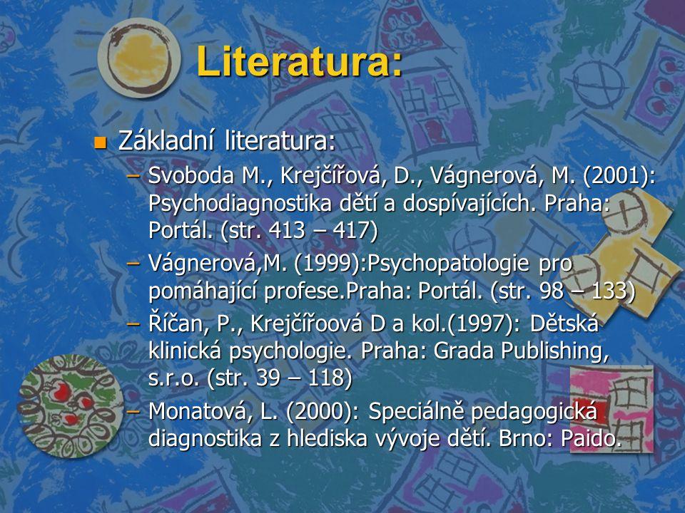 Literatura: n Základní literatura: –Svoboda M., Krejčířová, D., Vágnerová, M.