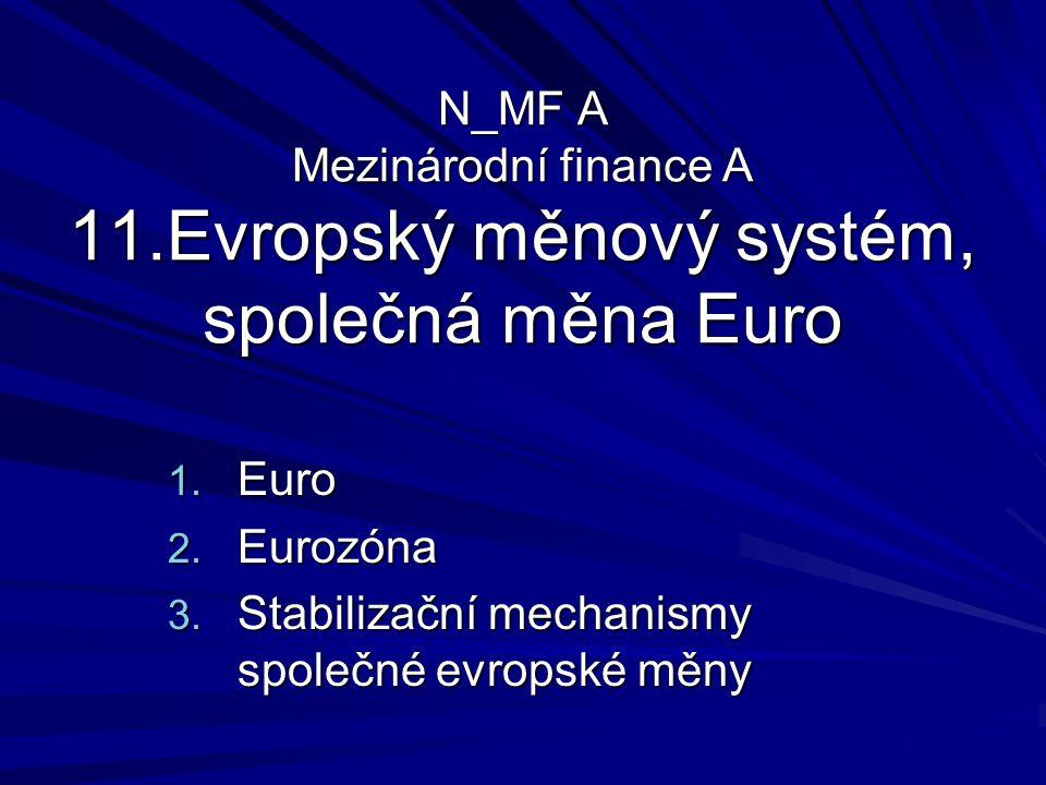 N_MF A Mezinárodní finance A 11.Evropský měnový systém, společná měna Euro 1. Euro 2. Eurozóna 3. Stabilizační mechanismy společné evropské měny