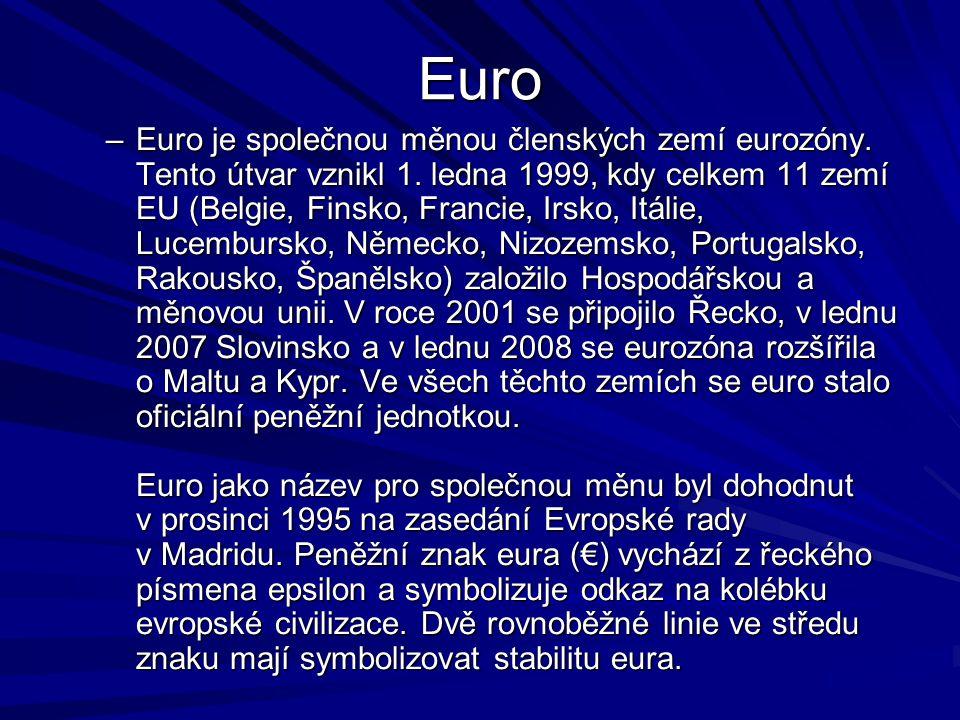 Euro –Euro je společnou měnou členských zemí eurozóny.