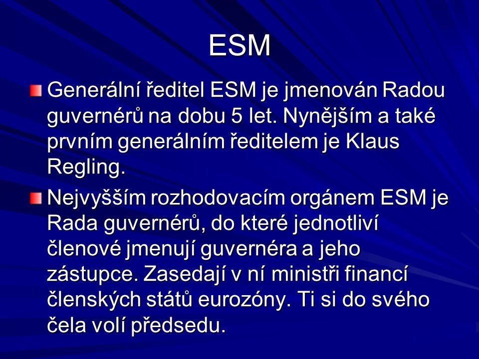 ESM Generální ředitel ESM je jmenován Radou guvernérů na dobu 5 let. Nynějším a také prvním generálním ředitelem je Klaus Regling. Nejvyšším rozhodova