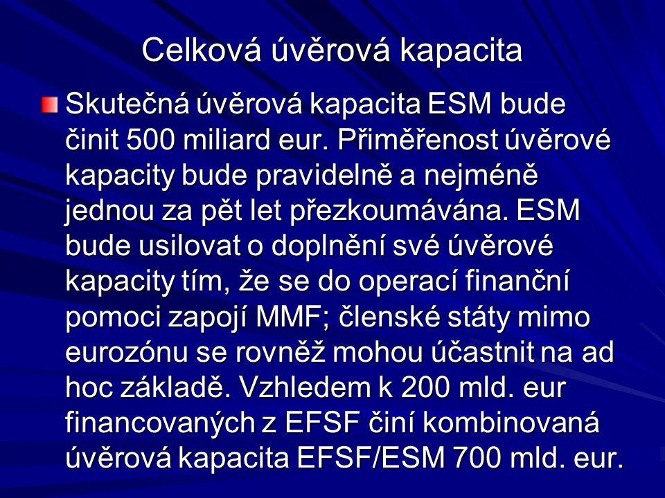 Celková úvěrová kapacita Skutečná úvěrová kapacita ESM bude činit 500 miliard eur. Přiměřenost úvěrové kapacity bude pravidelně a nejméně jednou za pě
