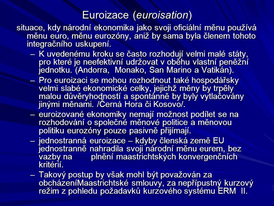 Euroizace (euroisation) situace, kdy národní ekonomika jako svoji oficiální měnu používá měnu euro, měnu eurozóny, aniž by sama byla členem tohoto int