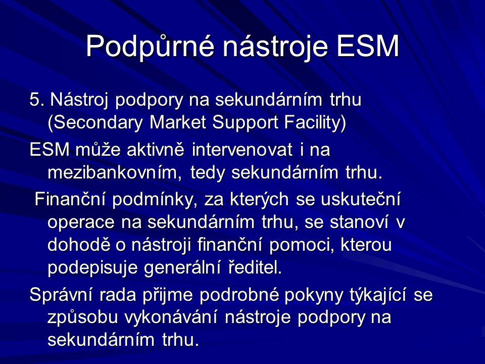 Podpůrné nástroje ESM 5. Nástroj podpory na sekundárním trhu (Secondary Market Support Facility) ESM může aktivně intervenovat i na mezibankovním, ted