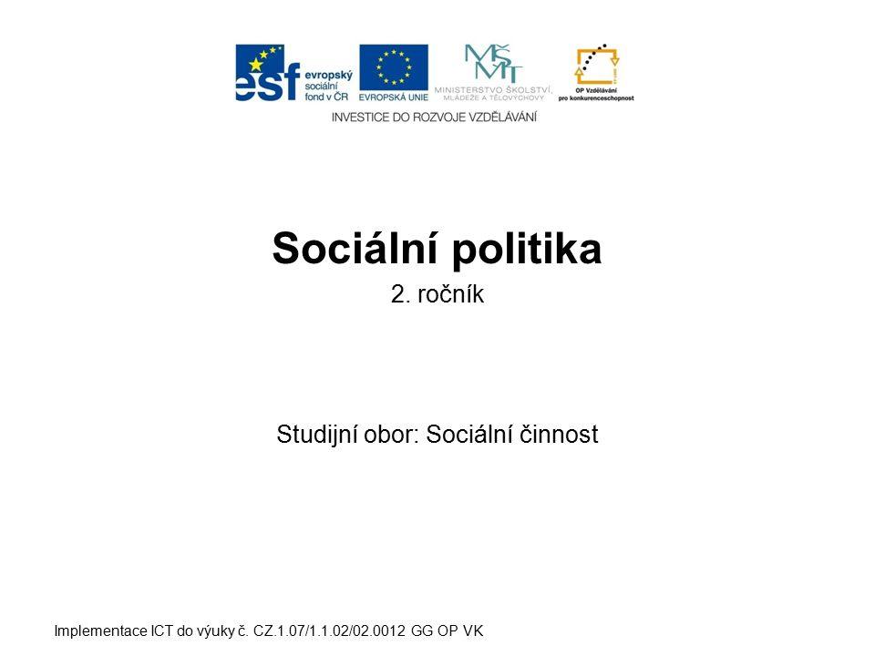 Sociální politika 2. ročník Studijní obor: Sociální činnost Implementace ICT do výuky č. CZ.1.07/1.1.02/02.0012 GG OP VK