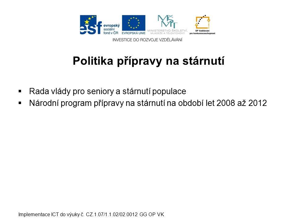 Politika přípravy na stárnutí  Rada vlády pro seniory a stárnutí populace  Národní program přípravy na stárnutí na období let 2008 až 2012 Implement