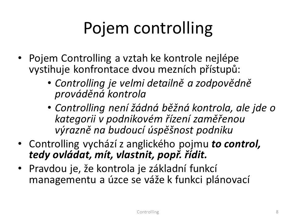 Controlling8 Pojem controlling Pojem Controlling a vztah ke kontrole nejlépe vystihuje konfrontace dvou mezních přístupů: Controlling je velmi detailn