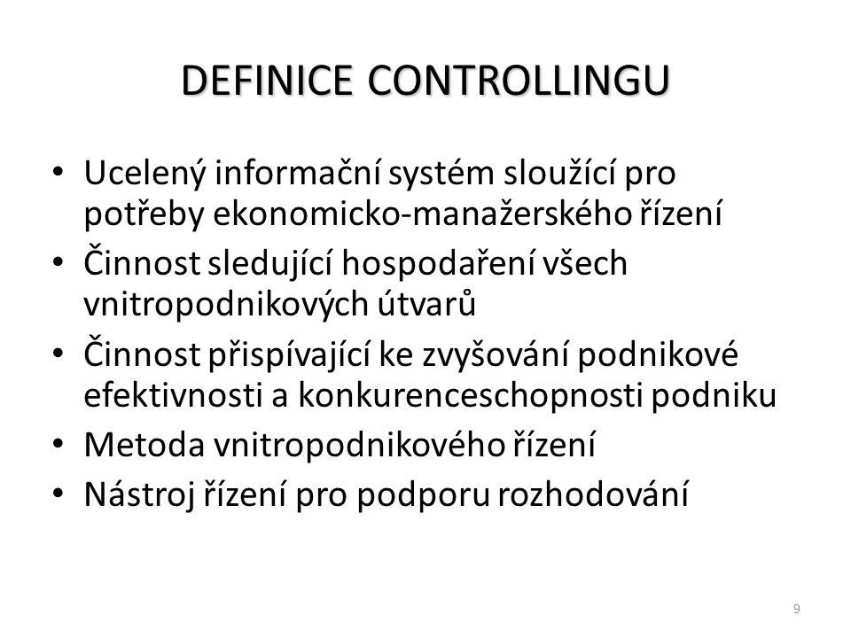 9 DEFINICE CONTROLLINGU Ucelený informační systém sloužící pro potřeby ekonomicko-manažerského řízení Činnost sledující hospodaření všech vnitropodnik