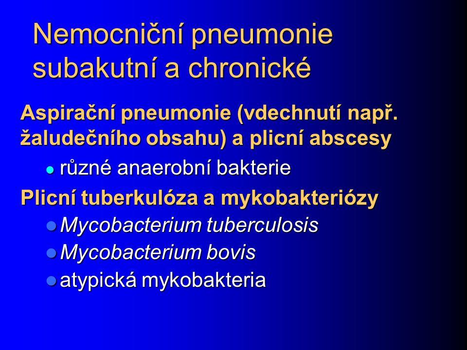 Nemocniční pneumonie subakutní a chronické Aspirační pneumonie (vdechnutí např. žaludečního obsahu) a plicní abscesy různé anaerobní bakterie různé an