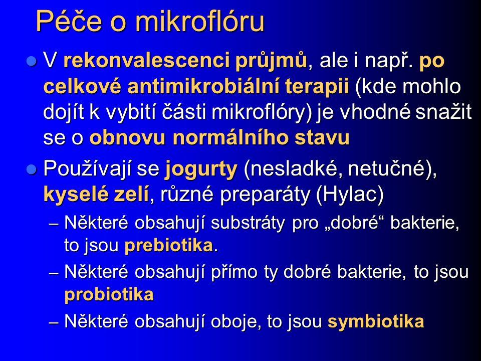 Péče o mikroflóru V rekonvalescenci průjmů, ale i např. po celkové antimikrobiální terapii (kde mohlo dojít k vybití části mikroflóry) je vhodné snaži
