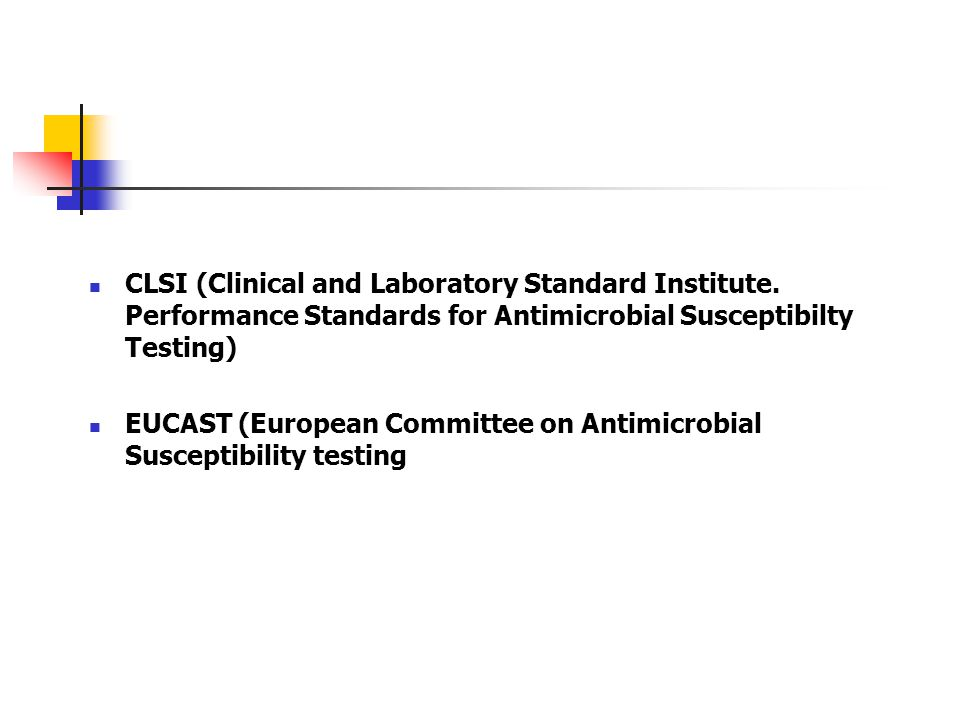 CLSI (Clinical and Laboratory Standard Institute. Performance Standards for Antimicrobial Susceptibilty Testing) EUCAST (European Committee on Antimic