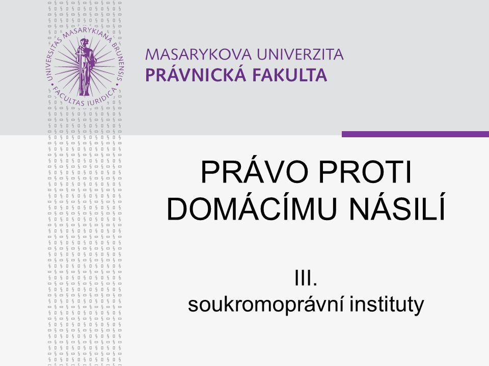 PRÁVO PROTI DOMÁCÍMU NÁSILÍ III. soukromoprávní instituty