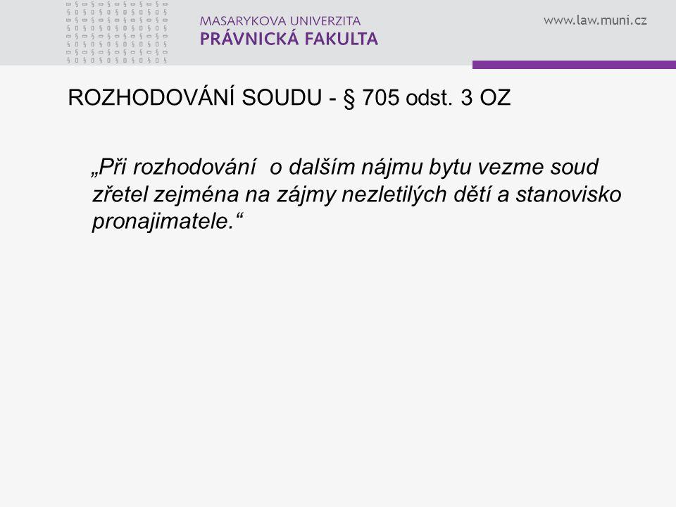 """www.law.muni.cz ROZHODOVÁNÍ SOUDU - § 705 odst. 3 OZ """"Při rozhodování o dalším nájmu bytu vezme soud zřetel zejména na zájmy nezletilých dětí a stanov"""