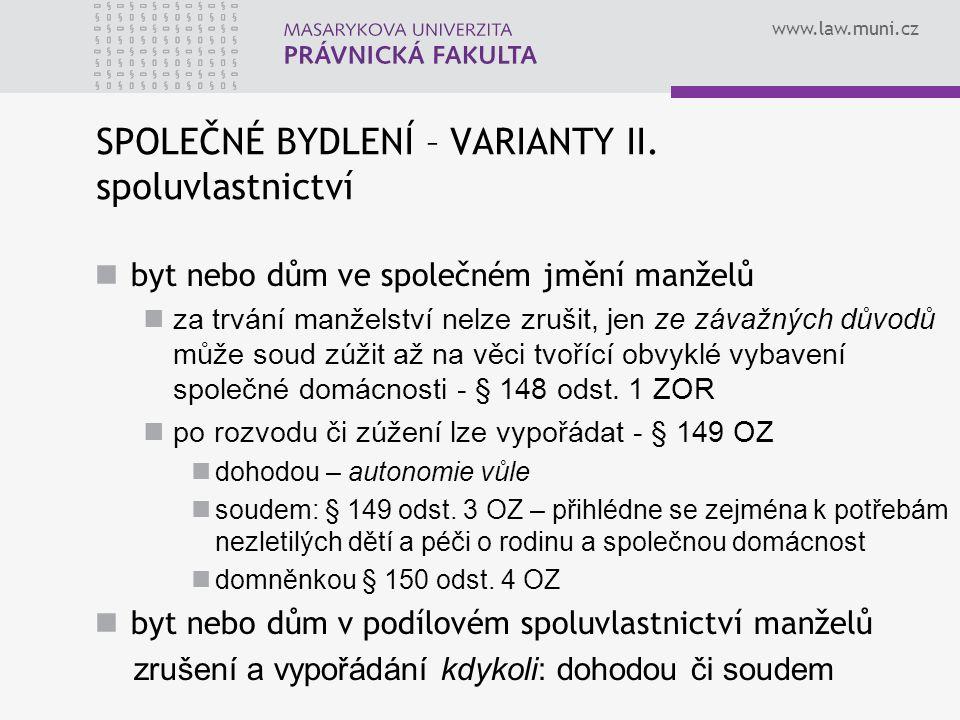 www.law.muni.cz SPOLEČNÉ BYDLENÍ – VARIANTY II. spoluvlastnictví byt nebo dům ve společném jmění manželů za trvání manželství nelze zrušit, jen ze záv