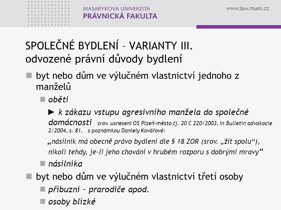 www.law.muni.cz SPOLEČNÉ BYDLENÍ – VARIANTY III. odvozené právní důvody bydlení byt nebo dům ve výlučném vlastnictví jednoho z manželů oběti ► k zákaz