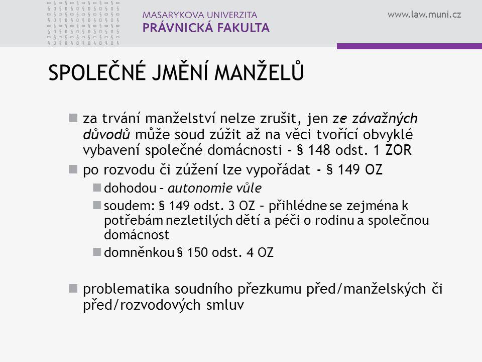 www.law.muni.cz SPOLEČNÉ JMĚNÍ MANŽELŮ za trvání manželství nelze zrušit, jen ze závažných důvodů může soud zúžit až na věci tvořící obvyklé vybavení společné domácnosti - § 148 odst.