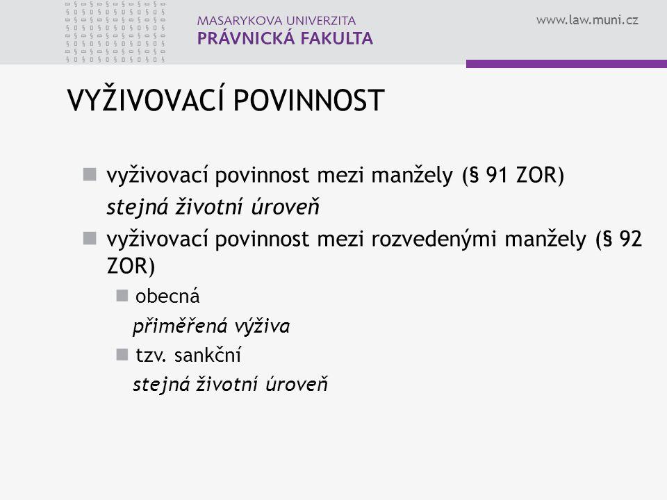 www.law.muni.cz VYŽIVOVACÍ POVINNOST vyživovací povinnost mezi manžely (§ 91 ZOR) stejná životní úroveň vyživovací povinnost mezi rozvedenými manžely