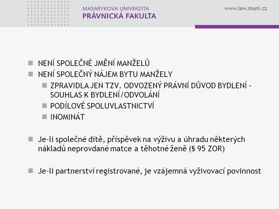 www.law.muni.cz NENÍ SPOLEČNÉ JMĚNÍ MANŽELŮ NENÍ SPOLEČNÝ NÁJEM BYTU MANŽELY ZPRAVIDLA JEN TZV. ODVOZENÝ PRÁVNÍ DŮVOD BYDLENÍ – SOUHLAS K BYDLENÍ/ODVO