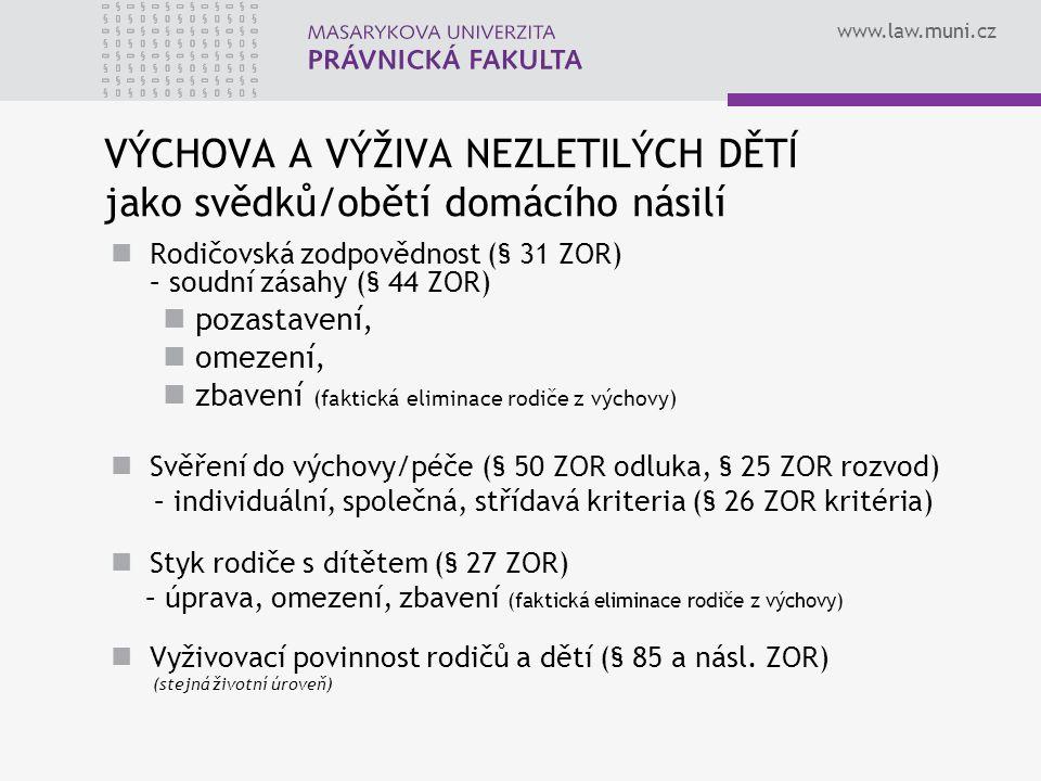 www.law.muni.cz VÝCHOVA A VÝŽIVA NEZLETILÝCH DĚTÍ jako svědků/obětí domácího násilí Rodičovská zodpovědnost (§ 31 ZOR) – soudní zásahy (§ 44 ZOR) poza