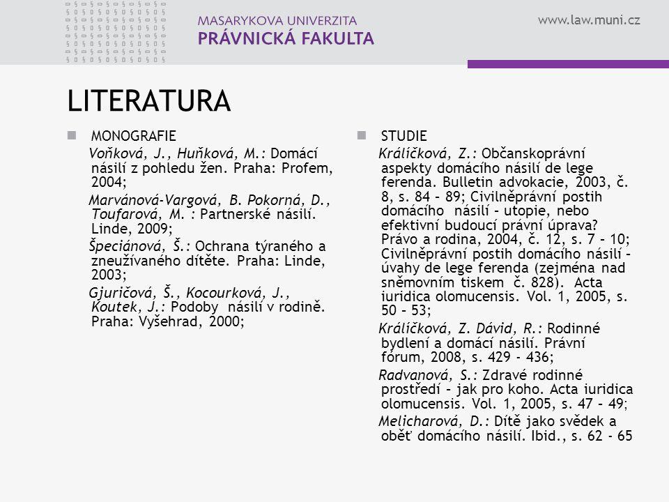 www.law.muni.cz LITERATURA MONOGRAFIE Voňková, J., Huňková, M.: Domácí násilí z pohledu žen. Praha: Profem, 2004; Marvánová-Vargová, B. Pokorná, D., T