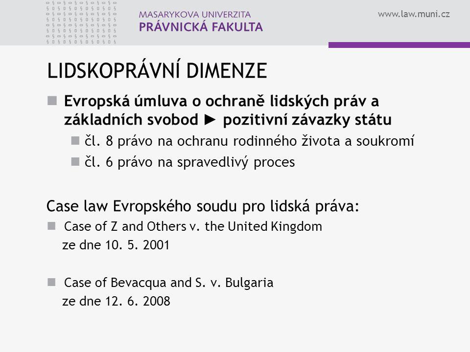 www.law.muni.cz LIDSKOPRÁVNÍ DIMENZE Evropská úmluva o ochraně lidských práv a základních svobod ► pozitivní závazky státu čl. 8 právo na ochranu rodi
