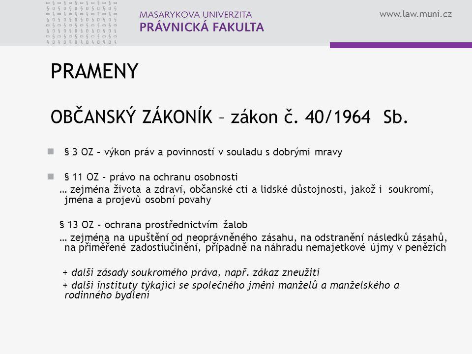 www.law.muni.cz PRAMENY OBČANSKÝ ZÁKONÍK – zákon č. 40/1964 Sb. § 3 OZ – výkon práv a povinností v souladu s dobrými mravy § 11 OZ – právo na ochranu