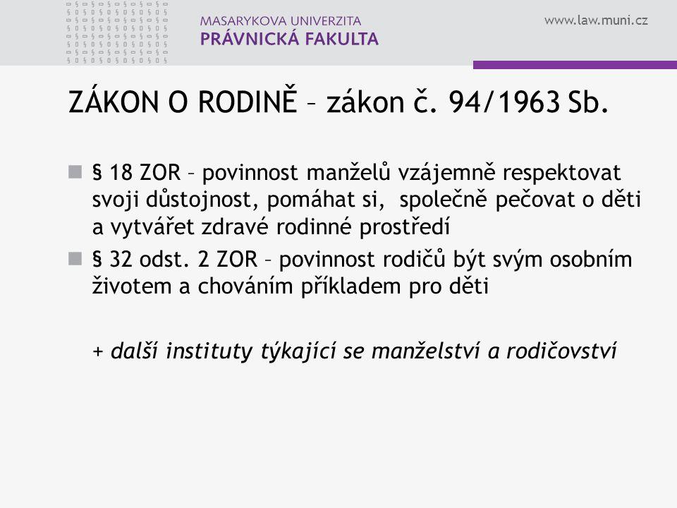 www.law.muni.cz ZÁKON O RODINĚ – zákon č. 94/1963 Sb. § 18 ZOR – povinnost manželů vzájemně respektovat svoji důstojnost, pomáhat si, společně pečovat