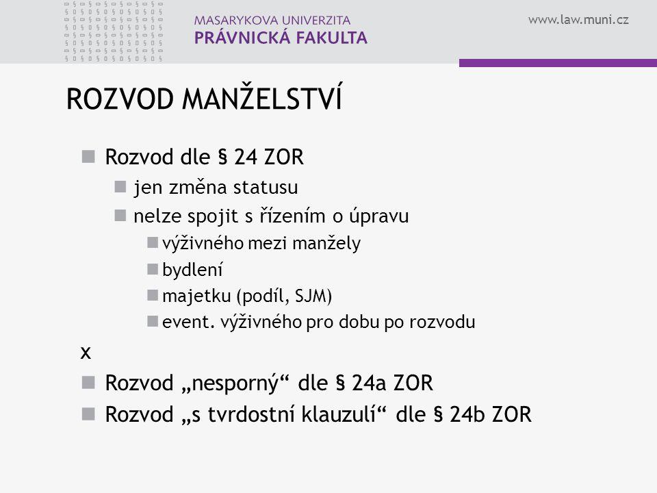 www.law.muni.cz ROZVOD MANŽELSTVÍ Rozvod dle § 24 ZOR jen změna statusu nelze spojit s řízením o úpravu výživného mezi manžely bydlení majetku (podíl, SJM) event.