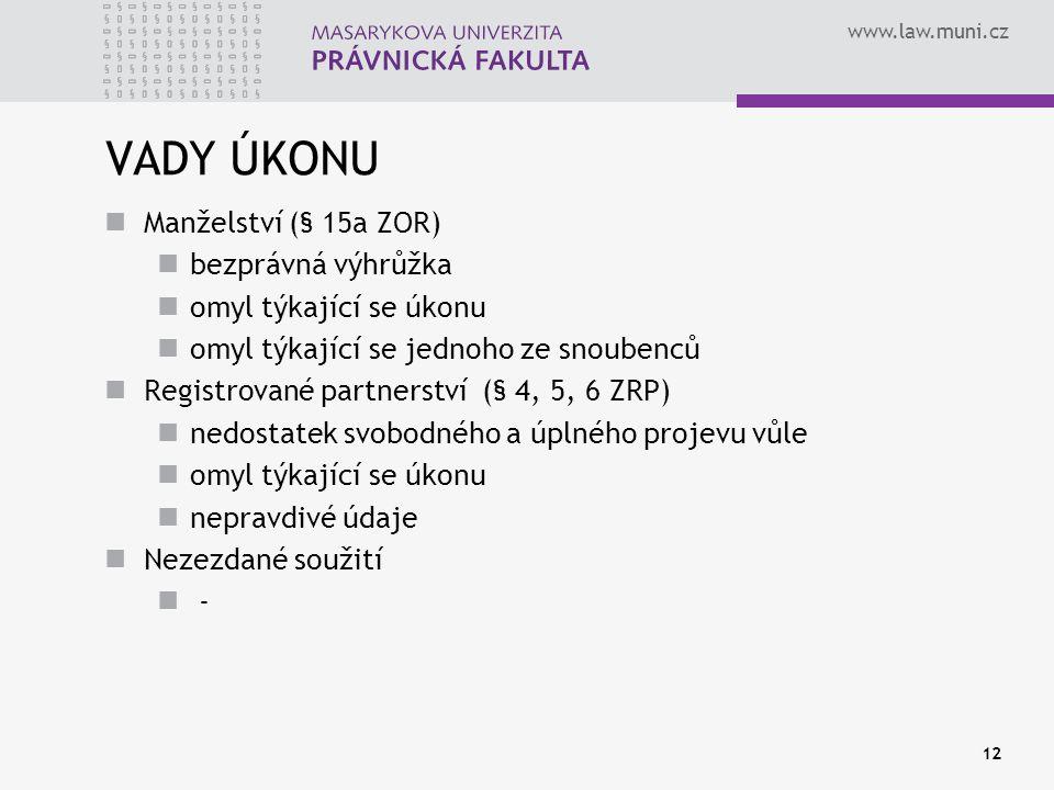 www.law.muni.cz VADY ÚKONU Manželství (§ 15a ZOR) bezprávná výhrůžka omyl týkající se úkonu omyl týkající se jednoho ze snoubenců Registrované partner