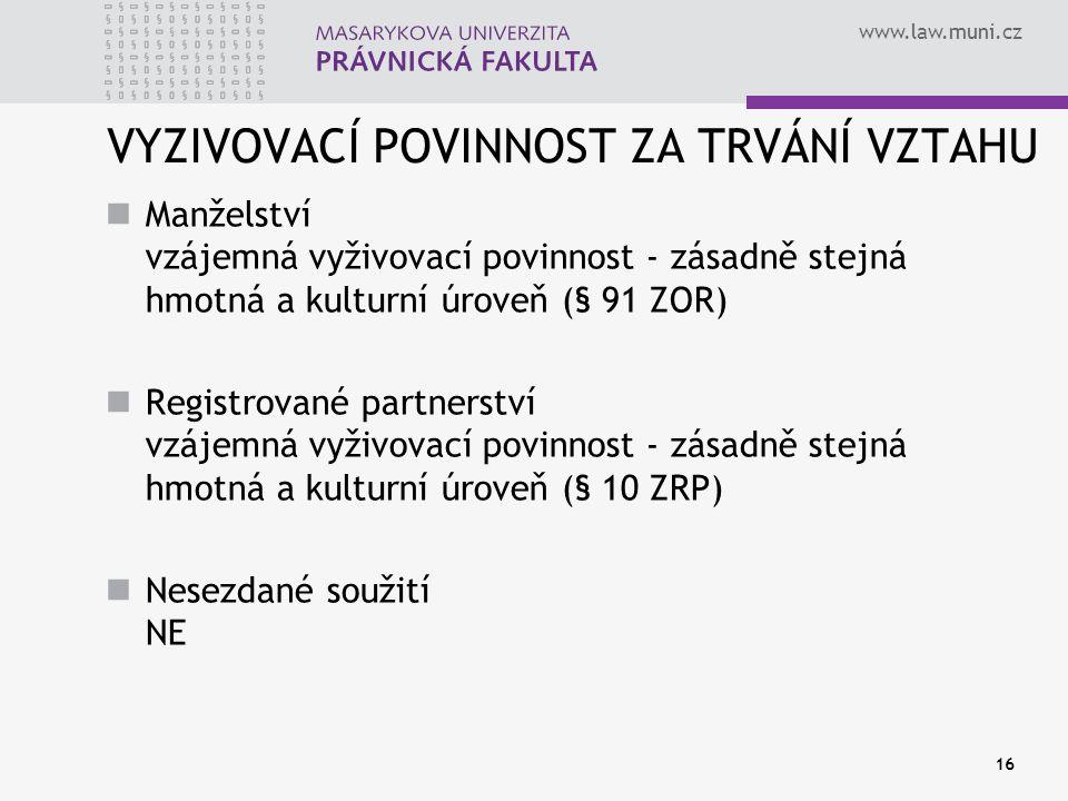 www.law.muni.cz 16 VYZIVOVACÍ POVINNOST ZA TRVÁNÍ VZTAHU Manželství vzájemná vyživovací povinnost - zásadně stejná hmotná a kulturní úroveň (§ 91 ZOR)