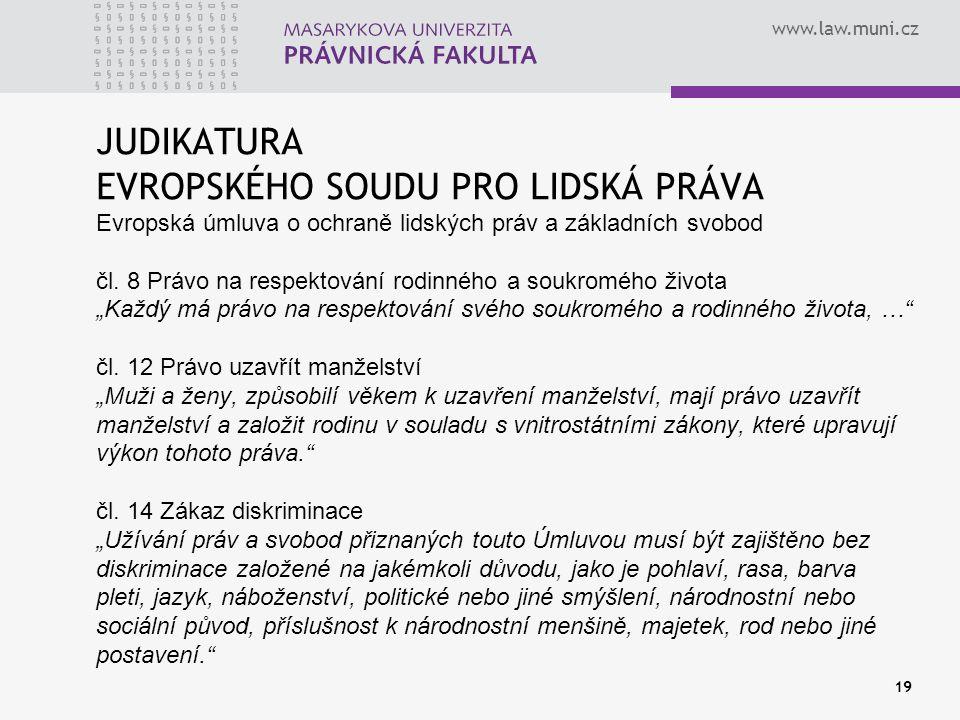 www.law.muni.cz 19 JUDIKATURA EVROPSKÉHO SOUDU PRO LIDSKÁ PRÁVA Evropská úmluva o ochraně lidských práv a základních svobod čl. 8 Právo na respektován