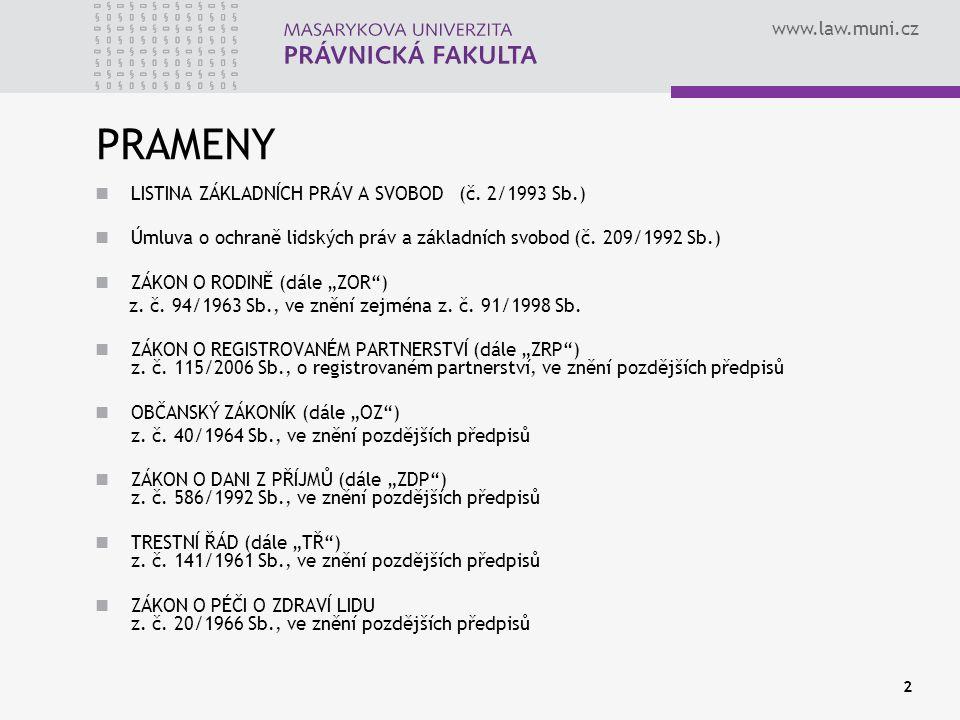 www.law.muni.cz 23 PĚSTOUNSKÁ PÉČE Manželství dítě může být svěřeno manželům do společné pěstounské péče (§ 45a odst.