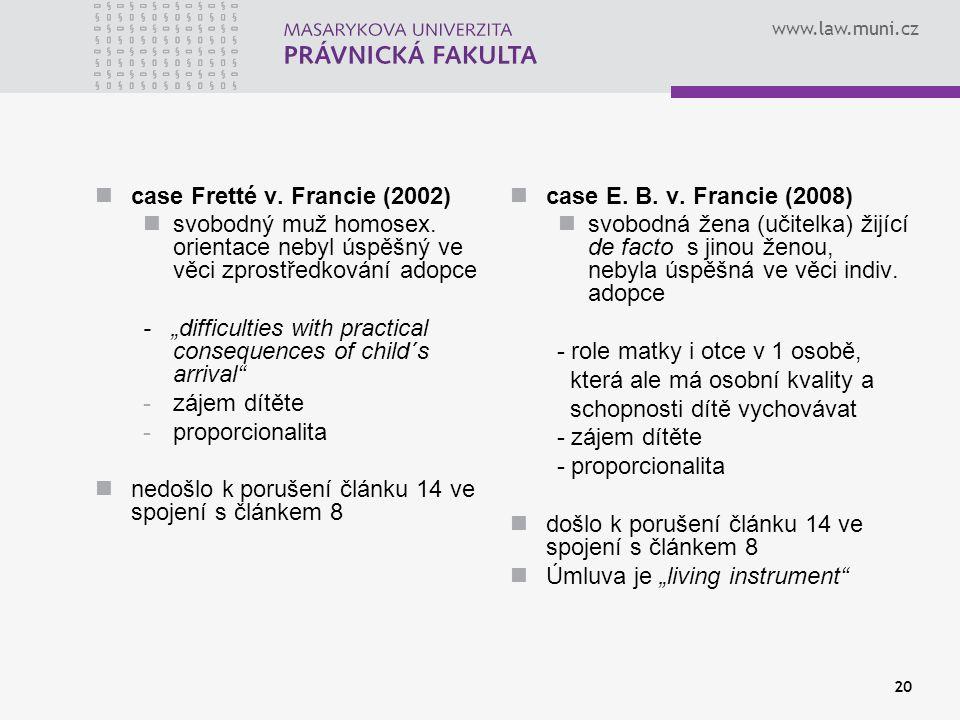 """www.law.muni.cz 20 case Fretté v. Francie (2002) svobodný muž homosex. orientace nebyl úspěšný ve věci zprostředkování adopce - """"difficulties with pra"""