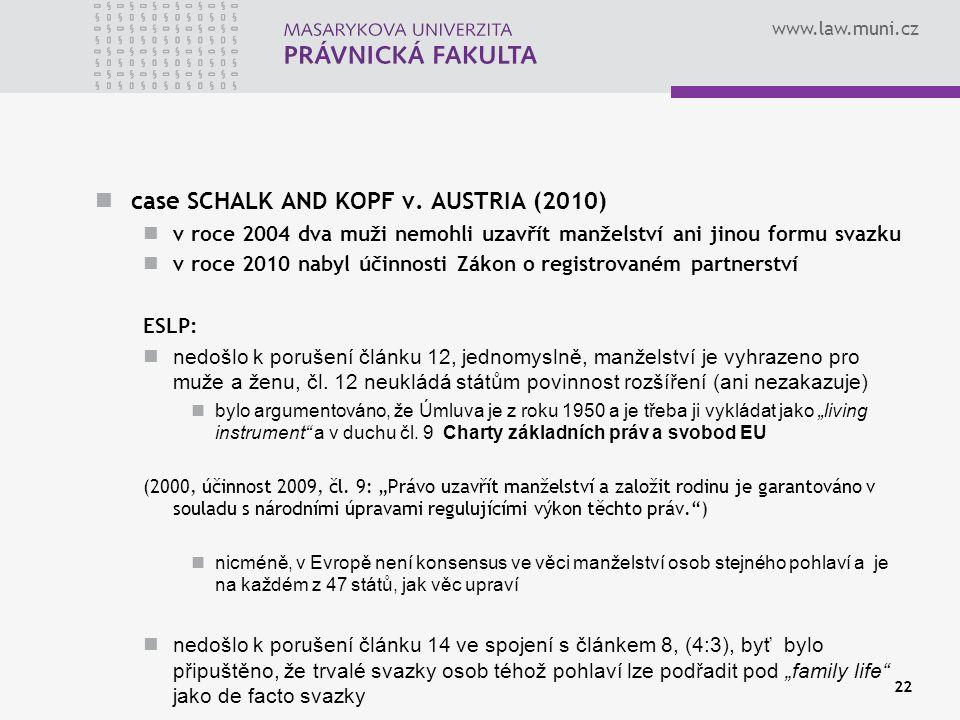 www.law.muni.cz case SCHALK AND KOPF v. AUSTRIA (2010) v roce 2004 dva muži nemohli uzavřít manželství ani jinou formu svazku v roce 2010 nabyl účinno