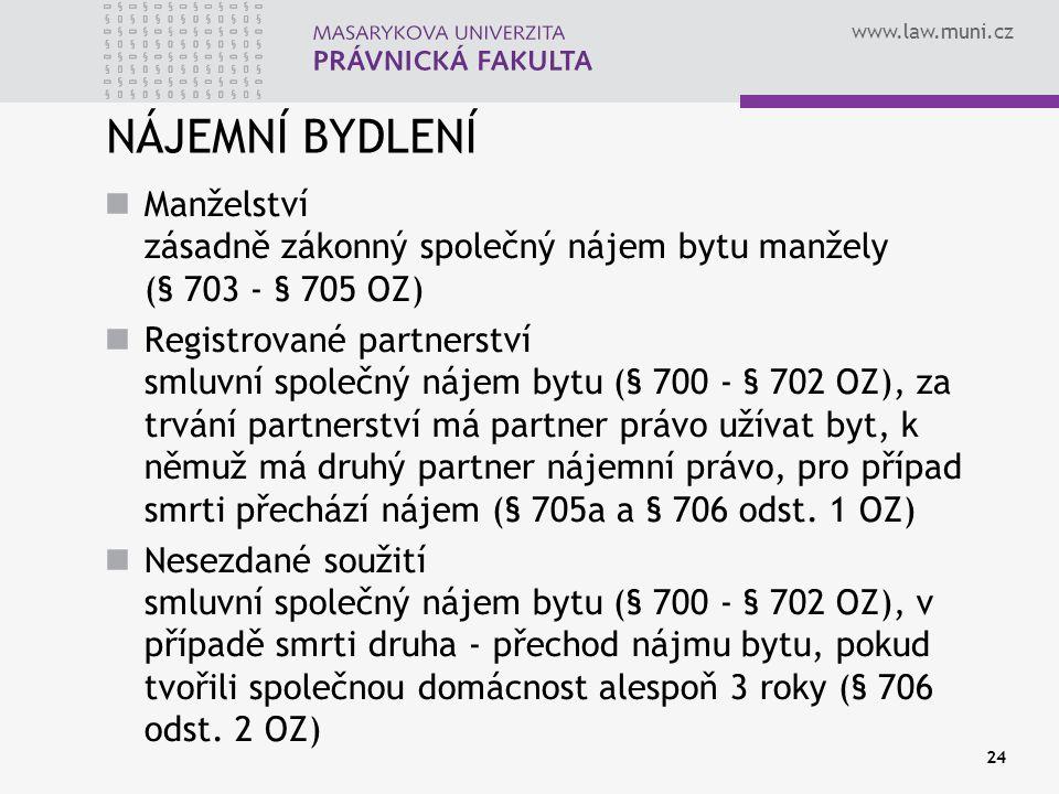 www.law.muni.cz 24 NÁJEMNÍ BYDLENÍ Manželství zásadně zákonný společný nájem bytu manžely (§ 703 - § 705 OZ) Registrované partnerství smluvní společný