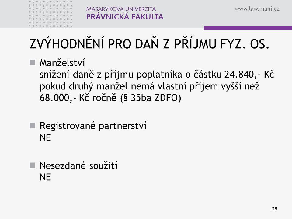 www.law.muni.cz 25 ZVÝHODNĚNÍ PRO DAŇ Z PŘÍJMU FYZ. OS. Manželství snížení daně z příjmu poplatníka o částku 24.840,- Kč pokud druhý manžel nemá vlast