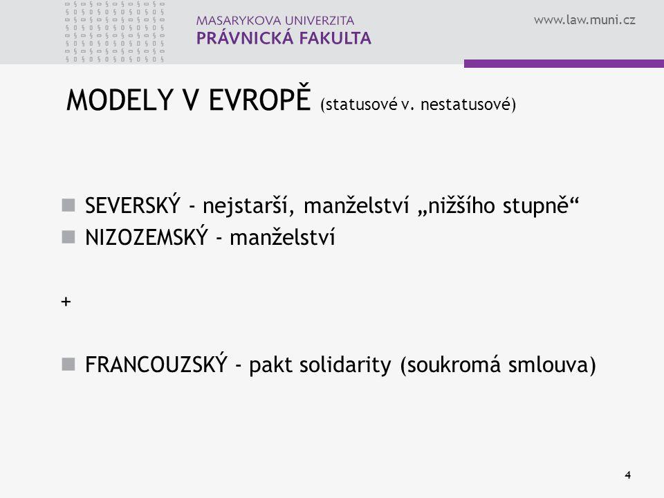"""www.law.muni.cz MODELY V EVROPĚ (statusové v. nestatusové) SEVERSKÝ - nejstarší, manželství """"nižšího stupně"""" NIZOZEMSKÝ - manželství + FRANCOUZSKÝ - p"""