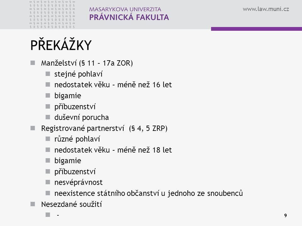 www.law.muni.cz PŘEKÁŽKY Manželství (§ 11 – 17a ZOR) stejné pohlaví nedostatek věku – méně než 16 let bigamie příbuzenství duševní porucha Registrovan