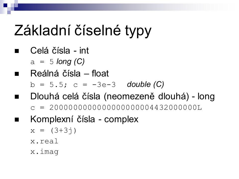 Základní číselné typy Celá čísla - int a = 5 long (C) Reálná čísla – float b = 5.5; c = -3e-3 double (C) Dlouhá celá čísla (neomezeně dlouhá) - long c